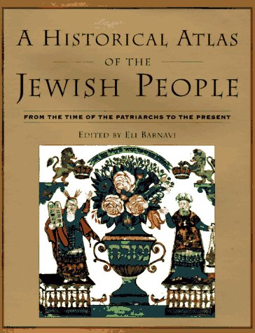 A Historical Atlas of the Jewish People: From the Time of the Patriarchs to the Present / Eli Barnavi
