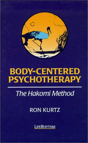 Body-Centered Psychotherapy: The Hakomi Method: The Integrated Use of Mindfulness, Nonviolence and the Body / Ron Kurtz