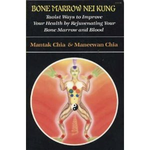 Bone Marrow Nei Kung: Taoist Ways to Improve Your Health by Rejuvenating Your Bone Marrow and Blood / Mantak Chia