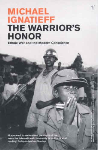 The Warrior's Honour: Ethnic War and the Modern Consciousness / Michael Ignatieff