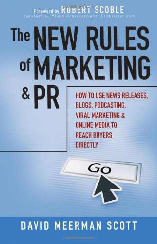 The New Rules of Marketing and PR: How to Use News Releases, Blogs, Podcasting, Viral Marketing and Online Media to Reach Buyers Directly / David Meerman Scott