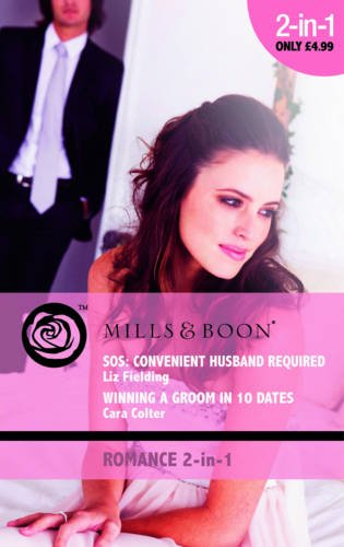 SOS Convenient Husband Required/Winning a Groom in 10 Dates / Liz Fielding