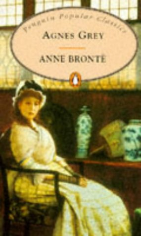 Agnes Grey: With a Memoir of Her Sisters by Charlotte Bronte (Penguin Popular Classics) / Anne Brontë