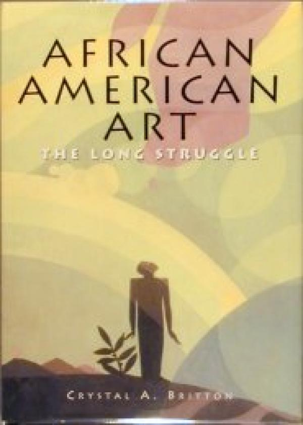 African American Art - The Long Struggle / Crystal Britton
