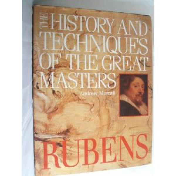 The history and techniques of the great masters  - Rubens / Andrew  Morrall