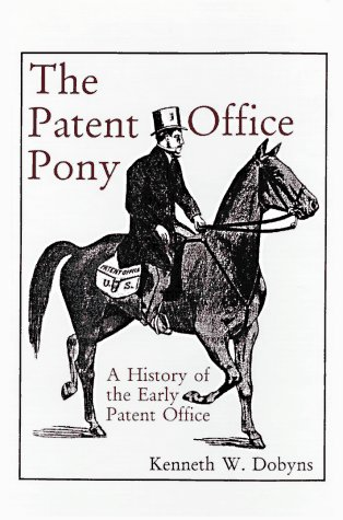 A History of the Early Patent Offices: The Patent Office Pony /