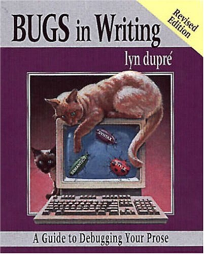 BUGS in Writing, Revised Edition: A Guide to Debugging Your Prose (2nd Edition) /