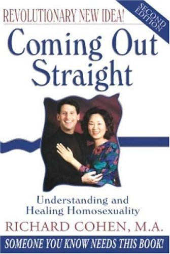 Coming Out Straight: Understanding and Healing Homosexuality / Richard Cohen