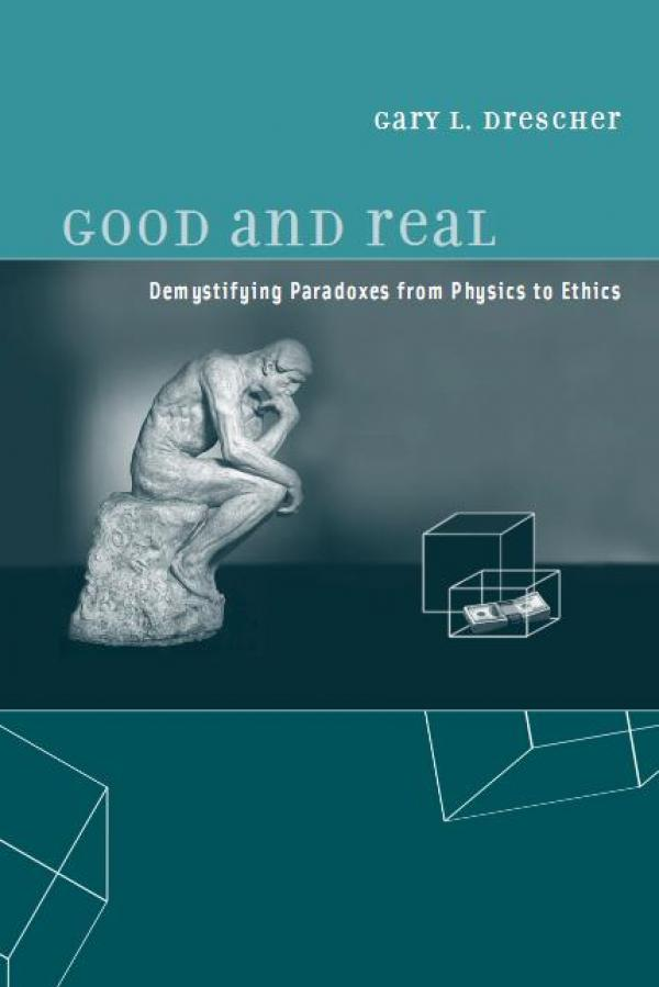 Good and real   -  Demystifying Paradoxes from Physics to Ethics  / GARY L. Drescher