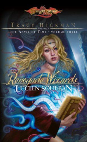 Renegade Wizards: Tracy Hickman Presents the Anvil of Time / Lucien Soulban