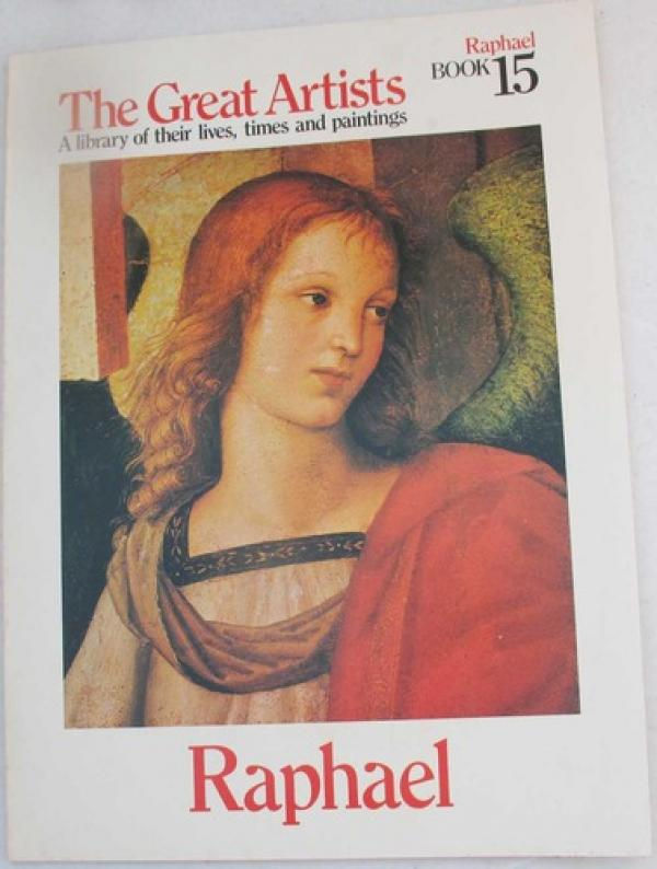 raphael - The Great Artists, A library of their lives, times and paintings  / Maria Shirley