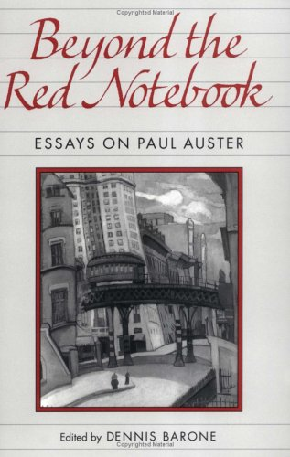 Beyond the Red Notebook: Essays on Paul Auster (Penn Studies in Contemporary American Fiction) / Dennis Barone