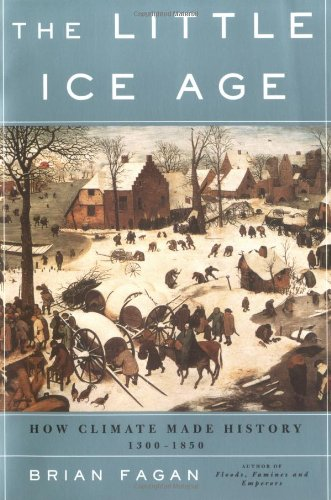 The Little Ice Age: How Climate Made History, 1300-1850 / Brian M. Fagan