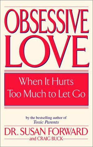 Obsessive Love: When It Hurts Too Much to Let Go / Susan Forward