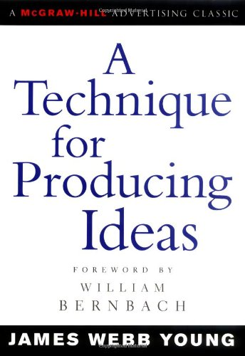 A Technique for Producing Ideas (Advertising Age Classics Library) / James Young