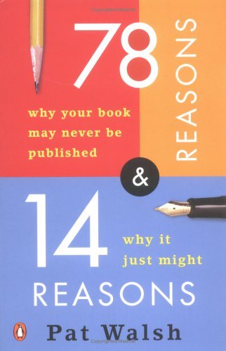 78 Reasons Why Your Book May Never Be Published and 14 Reasons Why It Just Might / Pat Walsh
