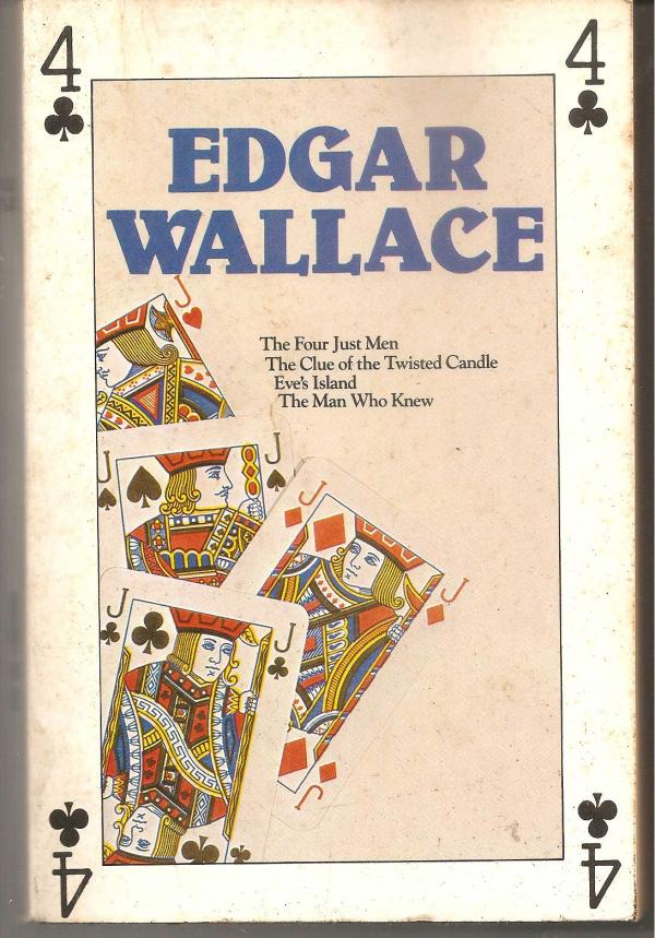 The four just man,eve's island,The man who knew, The clue of the twisted candle / Edgar Wallace