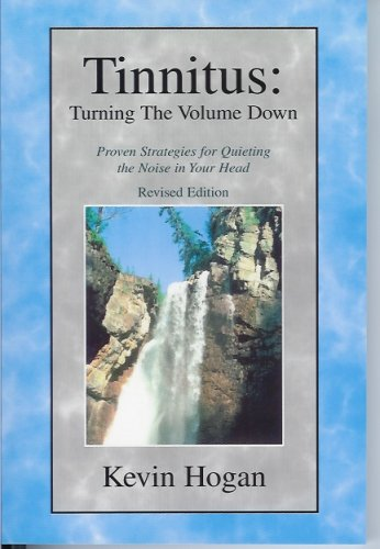 Tinnitus, Turning the Volume Down: Proven Strategies for Quieting the Noise in Your Head / Kevin Hogan
