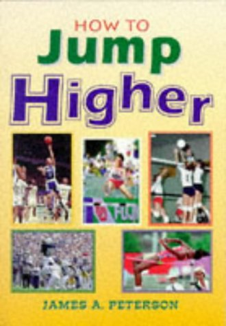 How to Jump Higher (Masters Sports Performance Series) / James A. Peterson