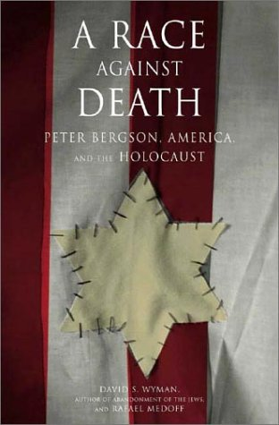A Race Against Death: Peter Bergson, America, and the Holocaust / David S. Wyman