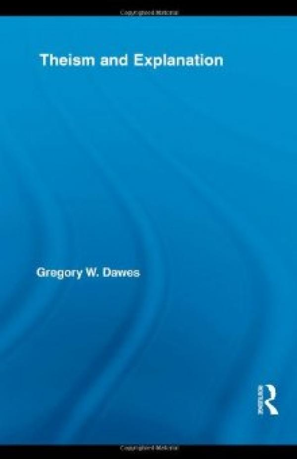 Theism and Explanation     / Gregory W. Dawes