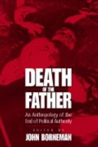 Death of the Father: An Anthropology of the End in Political Authority / John Borneman