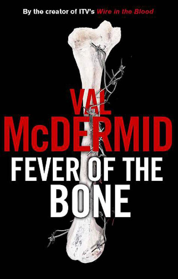 Fever Of The Bone - Tony Hill & Carol Jordan #6 - Val McDermid
