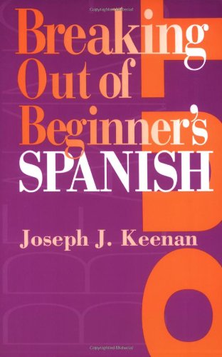 Breaking Out of Beginner's Spanish / Joseph J. Keenan