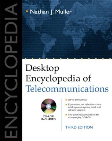 Desktop Encyclopedia of Telecommunications (Telecommunications) / Nathan J. Muller