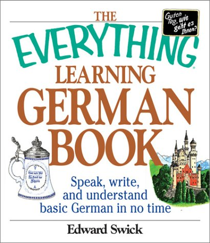 "The Everything Learning German Book: Speak, Write and Understand Basic German in No Time (Everything Series) <g:plusone href=""http://www.books-by-isbn.com/1-58062/1580628753-The-Everything-Learning-German-Book-Speak-Write-and-Understand-Basic-German- / Edward Swick"