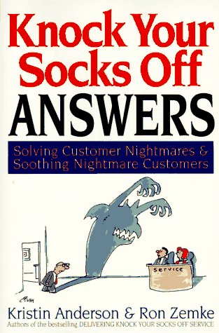 Knock Your Socks Off Answers: Solving Customer Nightmares and Soothing Nightmare Customers (Knock Your Socks Off Series) / Kristin Anderson
