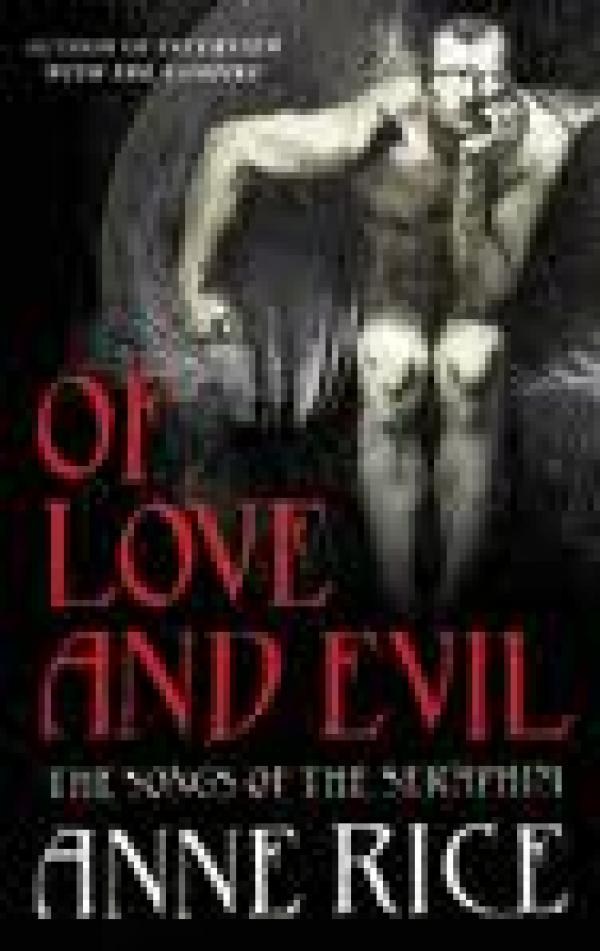 Of Love And Evil The Songsof The Seraphim - Anne Rice