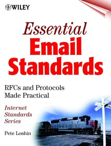Essential E-mail Standards: RFCs and Protocols Made Practical (Internet Standards) / Pete Loshin