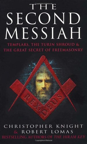 The Second Messiah: Templars,The Turin Shroud and the Great Secret of Freemasonry / Christopher Knight