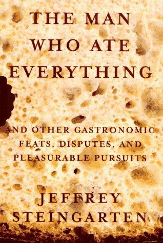 "The Man Who Ate Everything: And Other Gastronomic Feats, Disputes, and Pleasurable Pursuits <g:plusone href=""http://www.books-by-isbn.com/0-679/0679430881-The-Man-Who-Ate-Everything-And-Other-Gastronomic-Feats-Disputes-and-Pleasurable-Pursuits-0-679- - Jeffrey Steingarten"