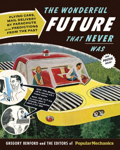 "The Wonderful Future That Never Was: Flying Cars, Mail Delivery by Parachute, and Other Predictions from the Past (Popular Mechanics) <g:plusone href=""http://www.books-by-isbn.com/1-58816/1588168220-The-Wonderful-Future-That-Never-Was-Flying-Cars-Mai - The Editors"