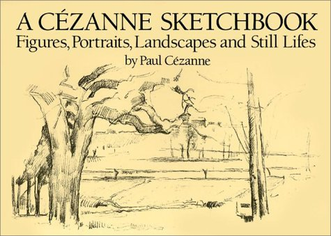 A Cezanne Sketchbook: Figures, Portraits, Landscapes and Still Lifes (Dover Books on Fine Art) - Paul Cezanne