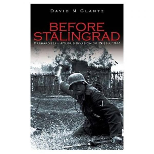 Before Stalingrad: Barbarossa, Hitler's Invasion of Russia 1941 - David   Glantz