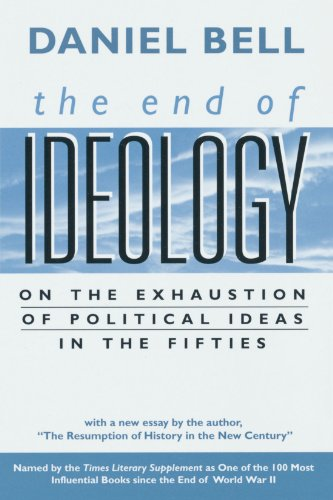 "The End of Ideology: On the Exhaustion of Political Ideas in the Fifties, with ""The Resumption of History in the New Century"" <g:plusone href=""http://www.books-by-isbn.com/0-674/0674004264-The-End-of-Ideology-On-the-Exhaustion-of-Political-Ideas-in-t / Daniel Bell"