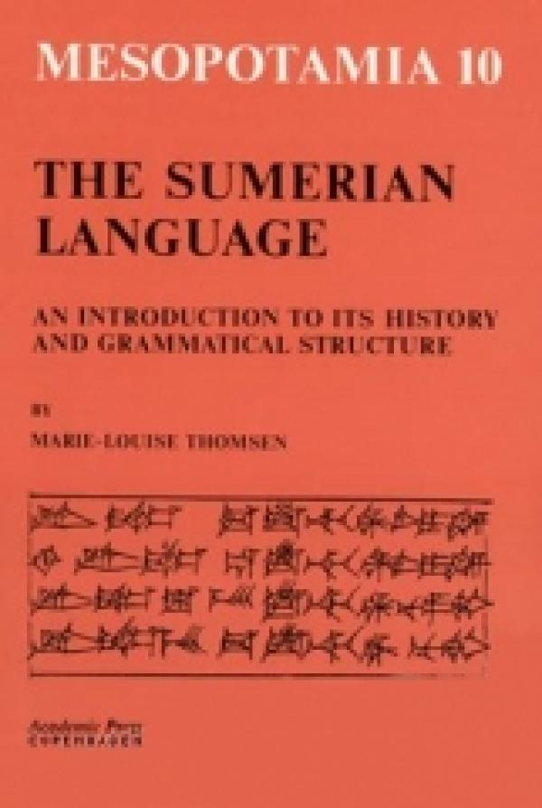 The Sumerian Language - An Introduction to Its History and Grammatical Structure - Mesopotamia: Copenhagen Studies in Assyriology #10 - Marie-Louise Thomsen