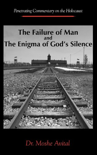 "The Failure Of Man and The Enigma of God's Silence: Penetrating Commentary On The Holocaust <g:plusone href=""http://www.books-by-isbn.com/965-7344/965734462X-The-Failure-Of-Man-and-The-Enigma-of-God-s-Silence-Penetrating-Commentary-On-The-Holocaust-9 / Moshe Avital"