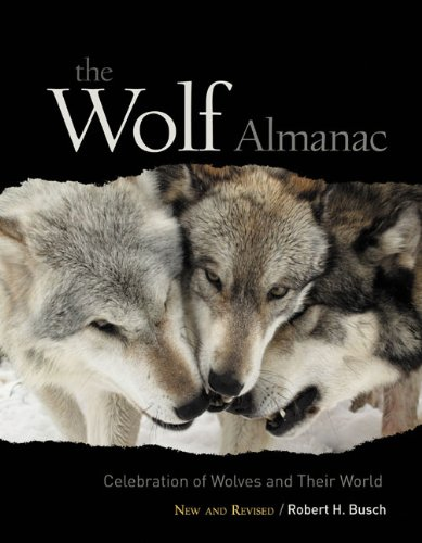 The Wolf Almanac, New and Revised: A Celebration of Wolves and Their World / Robert H. Busch