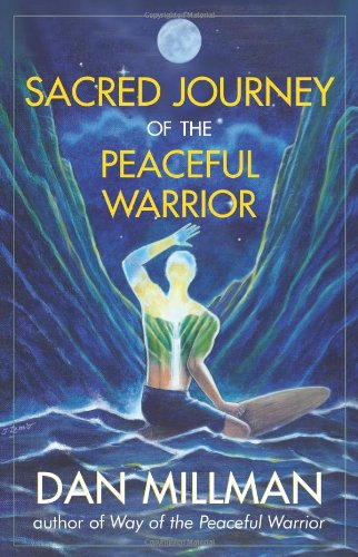 Sacred Journey of the Peaceful Warrior / Dan Millman