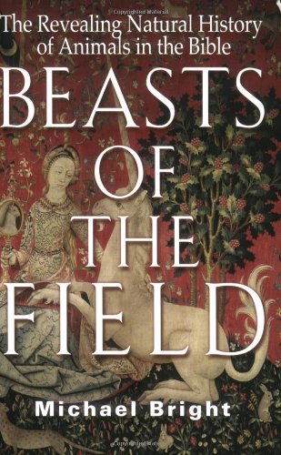 "Beasts of the Field: The Revealing Natural History of Animals in the Bible <g:plusone href=""http://www.books-by-isbn.com/1-86105/1861058314-Beasts-of-the-Field-The-Revealing-Natural-History-of-Animals-in-the-Bible-1-86105-831-4.html"" count=""false""></ / Michael Bright"