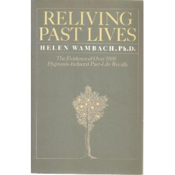 Reliving Past Lives: The Evidence Under Hypnosis / Helen  Wambach