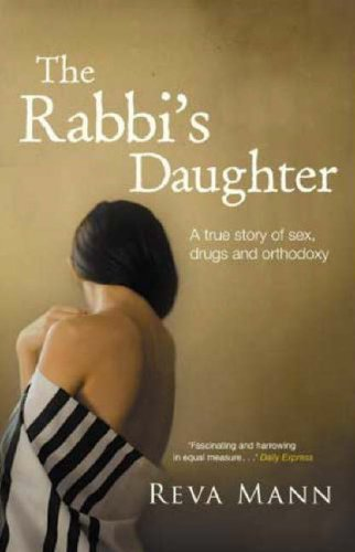 The Rabbi's Daughter: A True Story of Sex, Drugs and Orthodoxy / Reva Mann