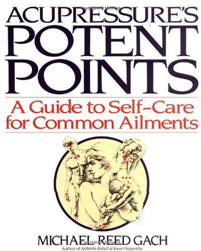 Acupressure's Potent Points: a Guide to Self-Care for Common Ailments / Michael Reed Gach