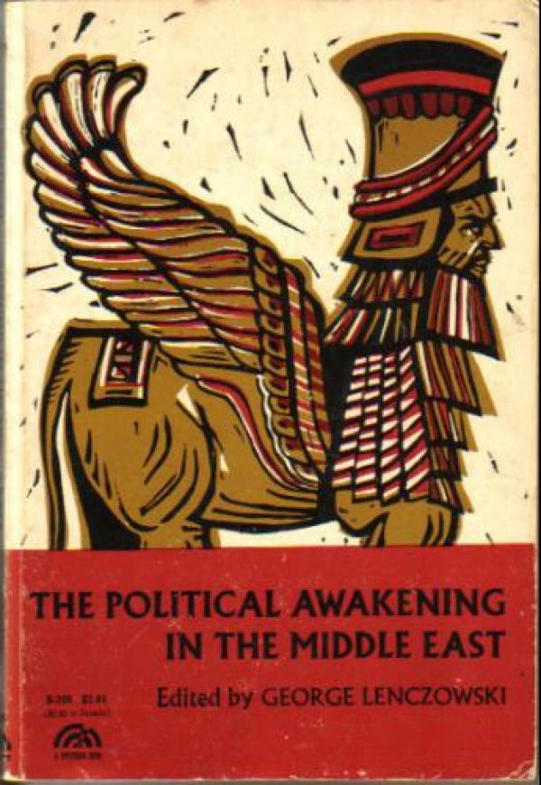 The Political Awakening in the Middle East  / George  Lenczowski