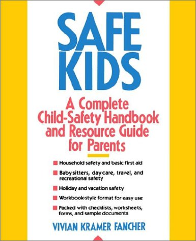 Safe Kids: Complete Child-safety Handbook and Resource Guide for Parents /