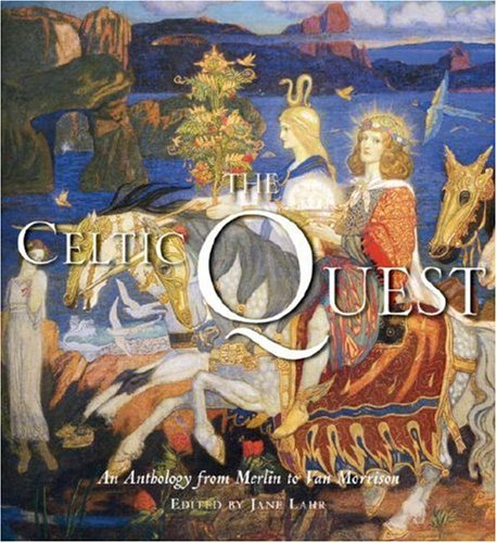 The Celtic Quest: An Anthology from Merlin to Van Morrison / Jane Lahr